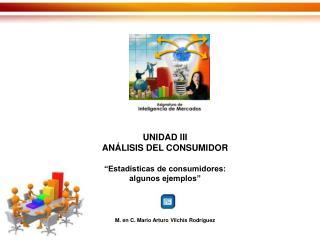 """UNIDAD III ANÁLISIS DEL CONSUMIDOR """"Estadísticas de consumidores: algunos ejemplos"""""""
