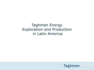 Taghmen Energy Exploration and Production  in Latin America