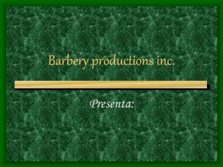Barbery productions inc.