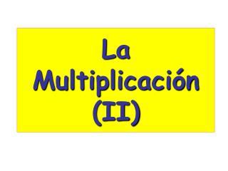 La Multiplicación (II)