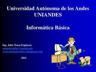 Universidad Autónoma de los Andes UNIANDES Informática Básica Ing. John Toasa Espinoza
