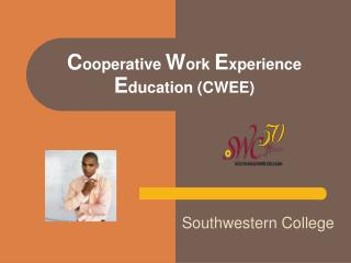C ooperative  W ork  E xperience  E ducation (CWEE)
