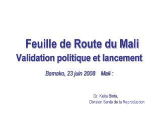 Feuille de Route du Mali Validation politique et lancement  Bamako, 23 juin 2008    Mali :