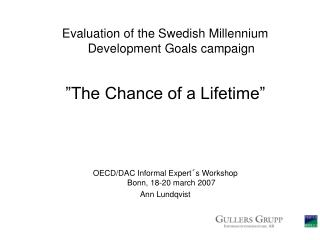 "Evaluation of the Swedish Millennium Development Goals campaign ""The Chance of a Lifetime"""