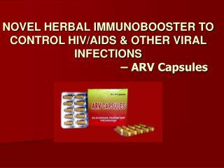 NOVEL HERBAL IMMUNOBOOSTER TO CONTROL HIV/AIDS & OTHER VIRAL INFECTIONS 					– ARV Capsules