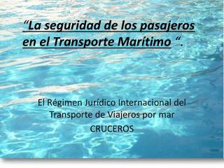 """"""" La seguridad de los pasajeros en el Transporte Marítimo  """" ."""