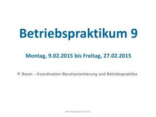 Betriebspraktikum 9 Montag,  9.02.2015  bis Freitag, 27.02.2015