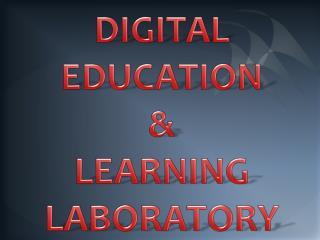 DIGITAL EDUCATION  & LEARNING LABORATORY