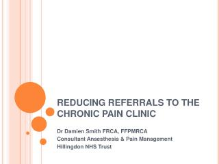 REDUCING REFERRALS TO THE CHRONIC PAIN CLINIC