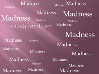 Much Madness