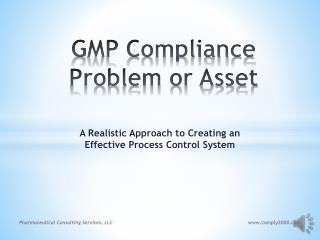 GMP Compliance Problem or Asset