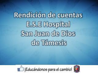 Rendición de cuentas  E.S.E Hospital  San Juan de Dios  de Támesis