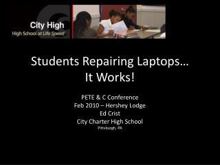 Students Repairing  Laptops� It  Works!