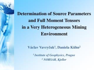 V áclav  Vavry č uk 1 ,  Daniela Kühn 2 1  Institute of Geophysics, Prague  2  NORSAR, Kjeller