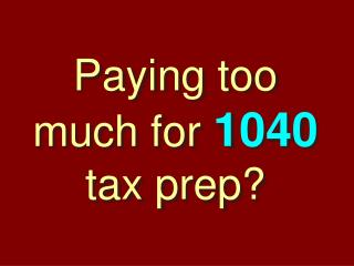 Paying too much for  1040  tax prep?