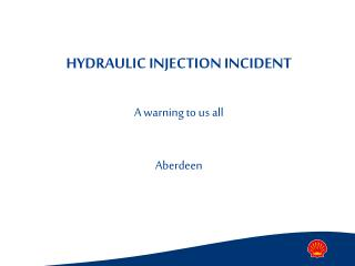 HYDRAULIC INJECTION INCIDENT A warning to us all Aberdeen
