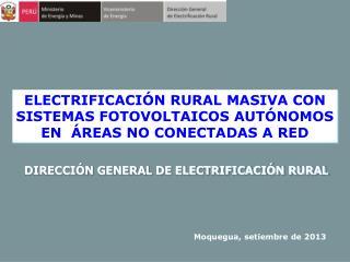 ELECTRIFICACIÓN RURAL MASIVA CON SISTEMAS FOTOVOLTAICOS AUTÓNOMOS EN  ÁREAS NO CONECTADAS A RED