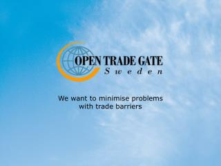 We want to minimise problems with trade barriers