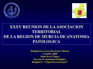 XXXV REUNION DE LA ASOCIACION TERRITORIAL DE LA REGION DE MURCIA DE ANATOMIA PATOLOGICA