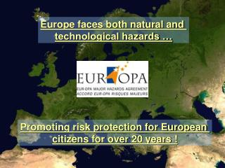 Europe faces both natural and  technological hazards …