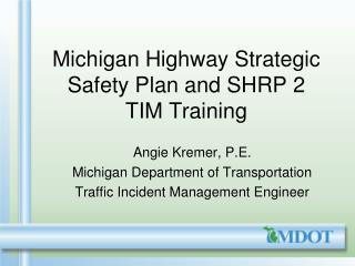 Michigan Highway Strategic Safety Plan and SHRP 2  TIM Training