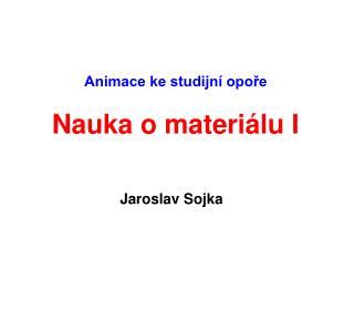 Animace ke studijní opoře Nauka o materiálu I