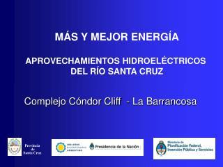 MÁS Y MEJOR ENERGÍA APROVECHAMIENTOS HIDROELÉCTRICOS  DEL RÍO SANTA CRUZ