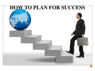 HOW TO PLAN FOR SUCCESS