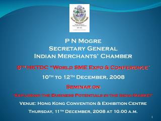 "P N Mogre Secretary General Indian Merchants' Chamber 8 th  HKTDC ""World SME Expo & Conference'"