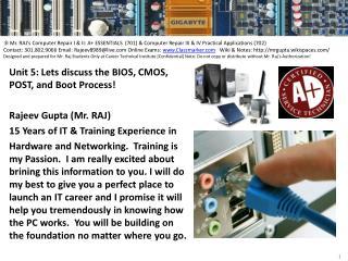 Unit 5: Lets discuss the BIOS, CMOS, POST, and Boot Process! Rajeev Gupta (Mr. RAJ)