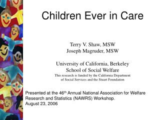 Children Ever in Care Terry V. Shaw, MSW Joseph Magruder, MSW University of California, Berkeley