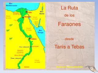 La Ruta de los  Faraones desde Tanis a Tebas