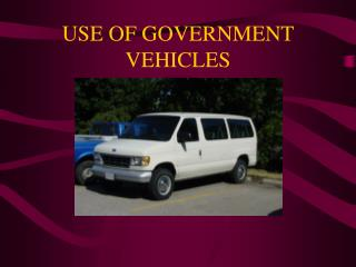 USE OF GOVERNMENT VEHICLES
