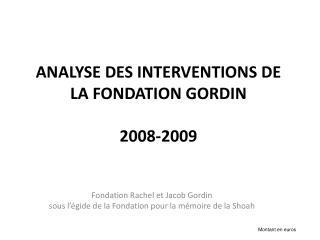 ANALYSE DES INTERVENTIONS DE LA FONDATION GORDIN 2008-2009