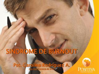 SINDROME DE BURNOUT Psc. Carolina Rodríguez A. Asp. Esp. Gerencia de la SO