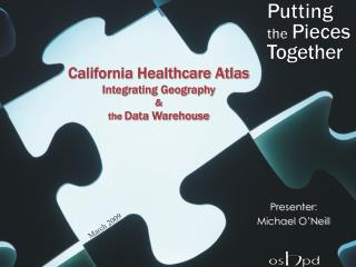 California Healthcare Atlas Integrating Geography &  the  Data Warehouse