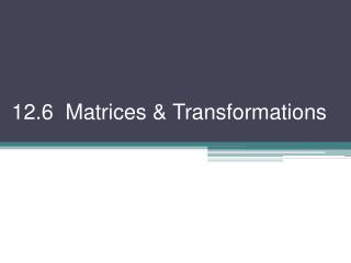 12.6  Matrices & Transformations