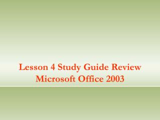 Lesson 4 Study Guide Review Microsoft Office 2003