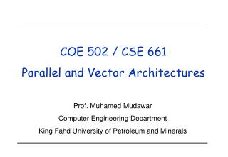 COE 502 / CSE 661  Parallel and Vector Architectures