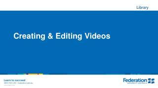 Creating & Editing Videos