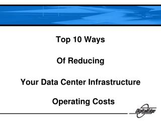 Top 10 Ways  Of Reducing  Your Data Center Infrastructure Operating Costs