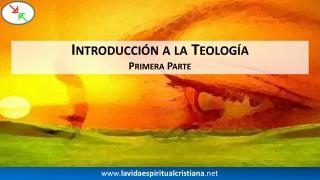 Introducción a la Teología Primera Parte