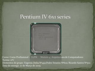 Pentium IV  6x1 series