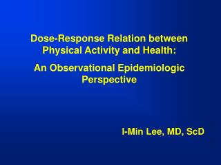 Dose-Response Relation between Physical Activity and Health: An Observational Epidemiologic Perspective