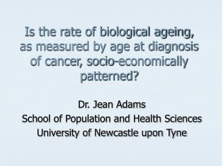 Dr. Jean Adams School of Population and Health Sciences University of Newcastle upon Tyne