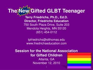 The New Gifted GLBT Teenager Terry Friedrichs, Ph.D., Ed.D. Director, Friedrichs Education