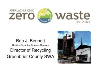 Bob J.  Bennett  Certified Recycling Systems Manager Director of Recycling Greenbrier County SWA