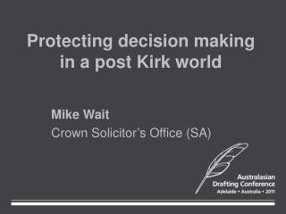 Protecting decision making  in a post Kirk world
