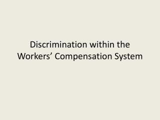 Discrimination within the Workers' Compensation System