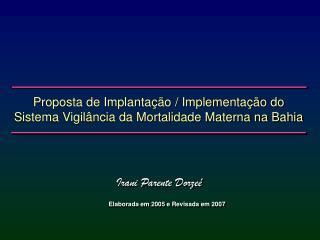 Proposta de Implantação / Implementação do Sistema Vigilância da Mortalidade Materna na Bahia